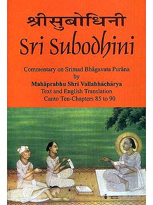 Sri Subodhini Commentary on Srimad Bhagavata Purana by Mahaprabhu Shri Vallabhacharya: Canto Ten-Chapters 85 to 90 (Volume 15)