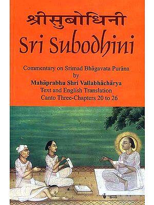 Sri Subodhini Commentary on Srimad Bhagavata Purana by Mahaprabhu Shri Vallabhacharya: Canto Three-Chapters 20 to 26 (Volume 24)