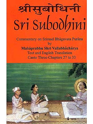 Sri Subodhini Commentary on Srimad Bhagavata Purana by Mahaprabhu Shri Vallabhacharya  Canto: Three-Chapters 27 to 33 (Volume 25)