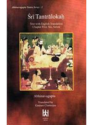 Sri Tantralokah (Volume Three):Chapter Five, Six, Seven (Sanskrit Text with English Translation, Transliteration o)