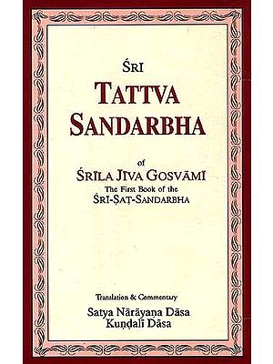 Sri Tattva Sandarbha Of Srila Jiva Gosvami: The First Book Of The Sri-Sat-Sandarbha
