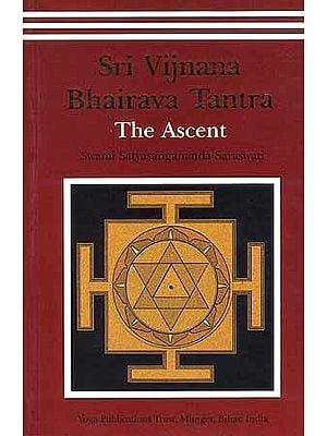 Sri Vijnana Bhairava Tantra: The Ascent