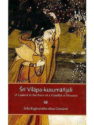 Sri Vilapa-Kusumanjali: A Lament in the Form of a Handful of Flowers