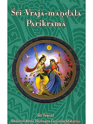 Sri Vraja-Mandala Parikrama (Superbly Illustrated in Full Color)