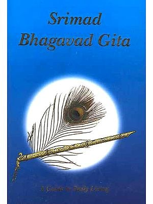 Srimad Bhagavad Gita: A Guide to Daily Living
