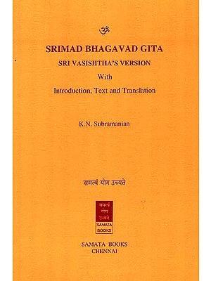 Srimad Bhagavad Gita: Sri Vasishtha's Version