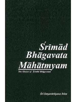 Srimad Bhagavata Mahatmyam (The Glories of Srimad Bhagavatam) (Padmapurana, Uttarakhanda): With Commenta