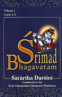 Srimad Bhagavatam : Canto 1-2 With the Commentary Sarartha Darsini by Srila Visvanatha Cakravarti Thakura (Vol. 1) (Transliteration and English Translation)