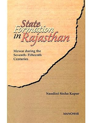 State Formation in Rajasthan (Mewar during the Seventh-Fifteenth Centuries)