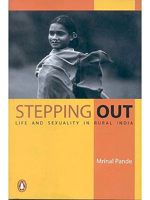 Stepping Out (Life and Sexuality in Rural India.)