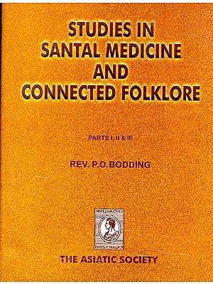 STUDIES IN SANTAL MEDICINE AND CONNECTED FOLKLORE (PARTS I, II and III)