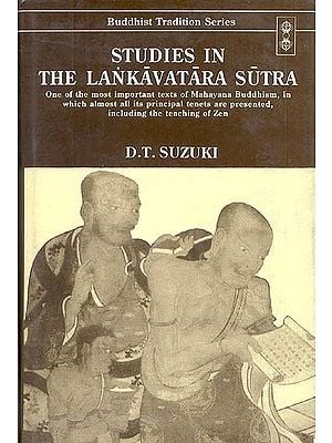 STUDIES IN THE LANKAVATARA SUTRA (One of the most important texts of Mahayana Buddhism, in which almost all its principal tenets are presented including the teaching of Zen)