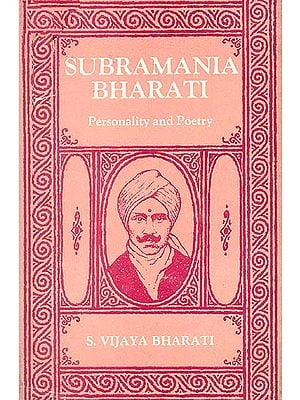 SUBRAMANIA BHARATI (Personality and Poetry)