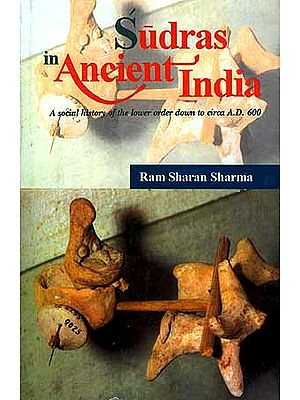 Sudras in Ancient India: A Social history of the lower order down to circa A.D. 600