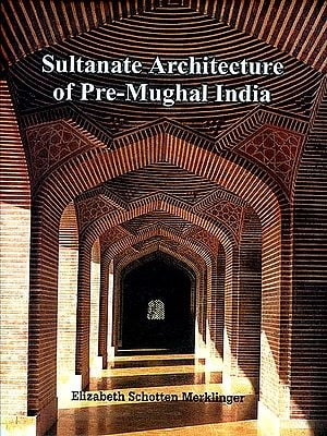 Sultanate Architecture of Pre-Mughal India