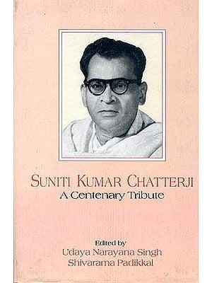 SUNITI KUMAR CHATTERJI: A Centenary Tribute