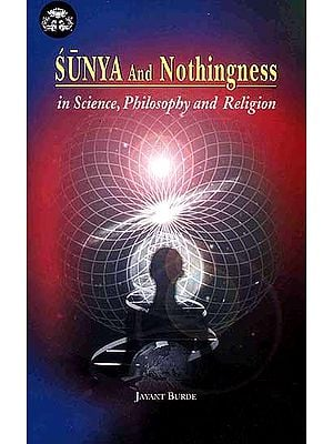 Sunya and Nothingness (In Science Philosophy and Religion)