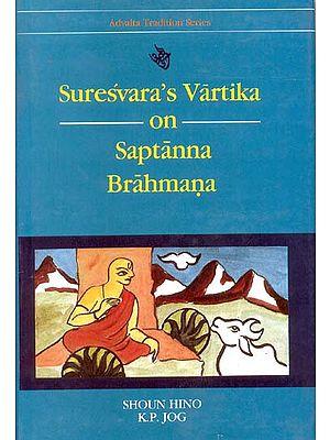 Suresvara's Vartika on Saptanna brahmana