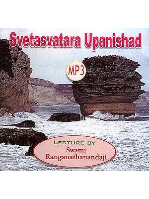 Svetasvatara Upanishad: Lectures by Swami Ranganathanandaji (MP3)