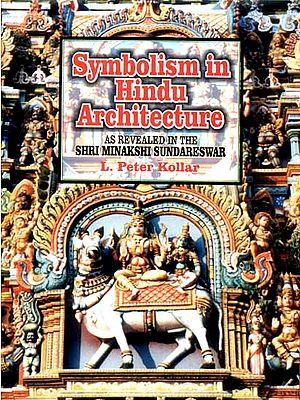 Symbolism in Hindu Architecture (AS REVEALED IN THE SHRI MINAKSHI SUNDARESWAR)
