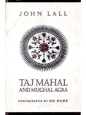 TAJ MAHAL AND MUGHAL AGRA