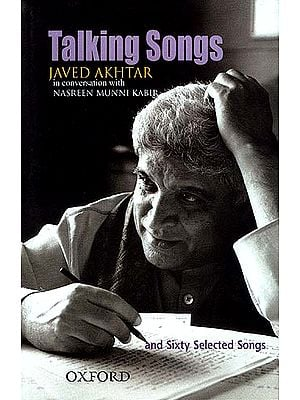 Talking Songs: Javed Akhtar in Conversation with Nasreen Munni Kabir and Sixty Selected Songs
