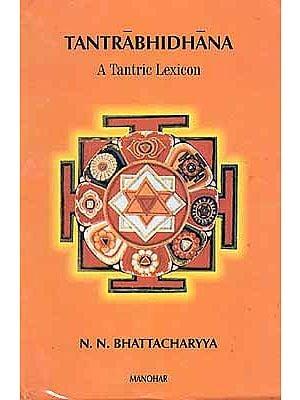 Tantrabhidhana A Tantric Lexicon