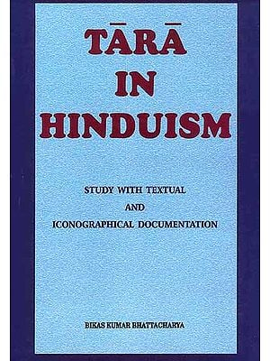 Tara in Hinduism: Study with Textual and Iconographical Documentation