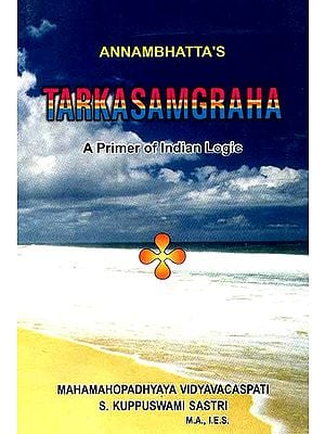 Tarkasamgraha: (A Most Useful Book for Understanding Indian Logic) (Sanskrit Text, Roman Transliteration, English Translation and Detailed Explanatation)