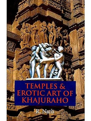 Temples and Erotic Arts of Khajuraho