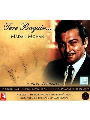 Tere Bagair… A Rare Treasure… (Includes The Making Of Veer- Zaara's Music Presented By The Late Madan Mohan) (Set Of  2 Audio CD's)