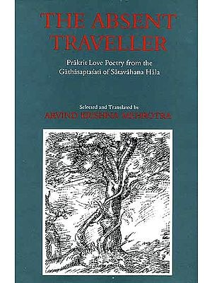 The Absent Traveller (Prakrit Love Poetry from the Gathasaptasati of Satavahana Hala)