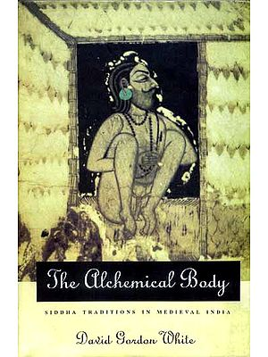 The Alchemical Body (Siddha Traditions in Medieval India)