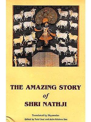The Amazing Story of Shri Nathji: A Translation of Srinathji ki Prakatya Varta by Shyamdas