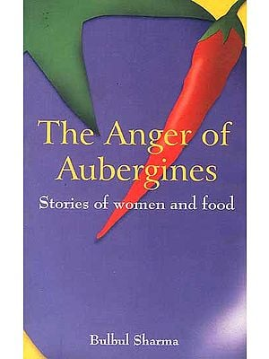 The Anger of Aubergines (Stories of Women and Food)
