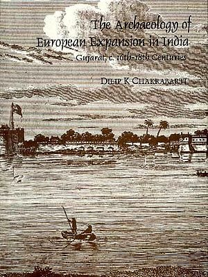 The Archaeology of European Expansion in India (Gujarat, c. 16th-18th Centuries)