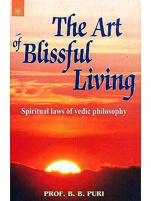 The Art of Blissful Living (Spiritual Laws of Vedic Philosophy)