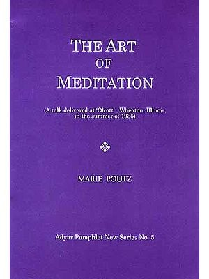 The Art of Mediation (A talk delivered at 'Olcott', Wheaton, Illinois, in the summer of 1935)