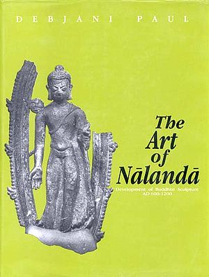 The Art of Nalanda: Development of Buddhist Sculpture AD 600-1200