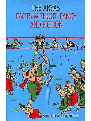 The Aryas: Facts without Fancy and Fiction
