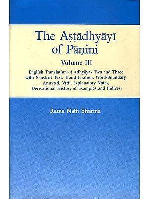 The Astadhyayi of Panini (Volume III - Adhyayas Two and Three) (English Translationwith Sanskrit Text, Transliteration, Word-Boundary, Anuvtti, Vrtti, Explanatory Notes, Derivational History of Examples, and Indice)