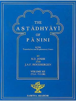 The Astadhyayi of Panini (Volume XII) (7.3.1 – 7.3.120) (With Transliteration)