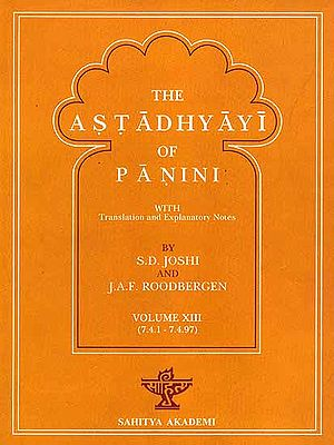 The Astadhyayi of Panini (Volume XIII) (7.4.1 - 7.4.97) (With Transliteration)