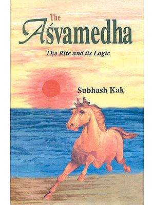 The Asvamedha The Rite and its Logic