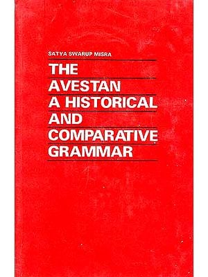 THE AVESTAN A HISTORICAL AND COMPARATIVE GRAMMAR (A Rare Book)