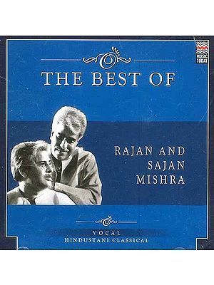 The Best of Rajan and Sajan Mishra: Vocal Hindustani Classical (Audio CD)