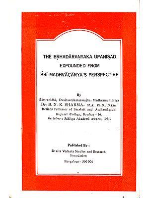 The Brhadaranyaka Upanisad Expounded from Sri Madhvacarya's Perspective (A Rare Book)