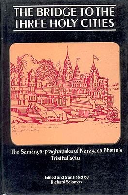 THE BRIDGE TO THE THREE HOLY CITIES (The Samanya-praghattaka of Narayana Bhatta's Tristhalisetu)