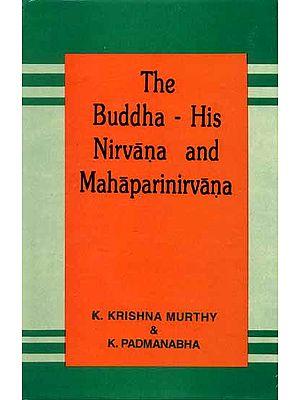 The Buddha - His Nirvana and Mahaparinirvana