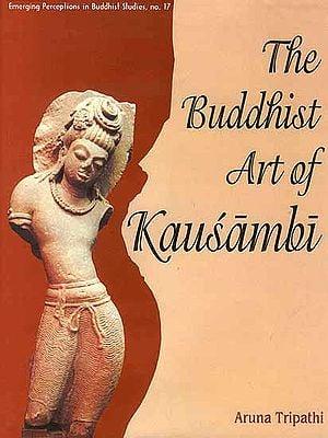 The Buddhist Art of Kausambi